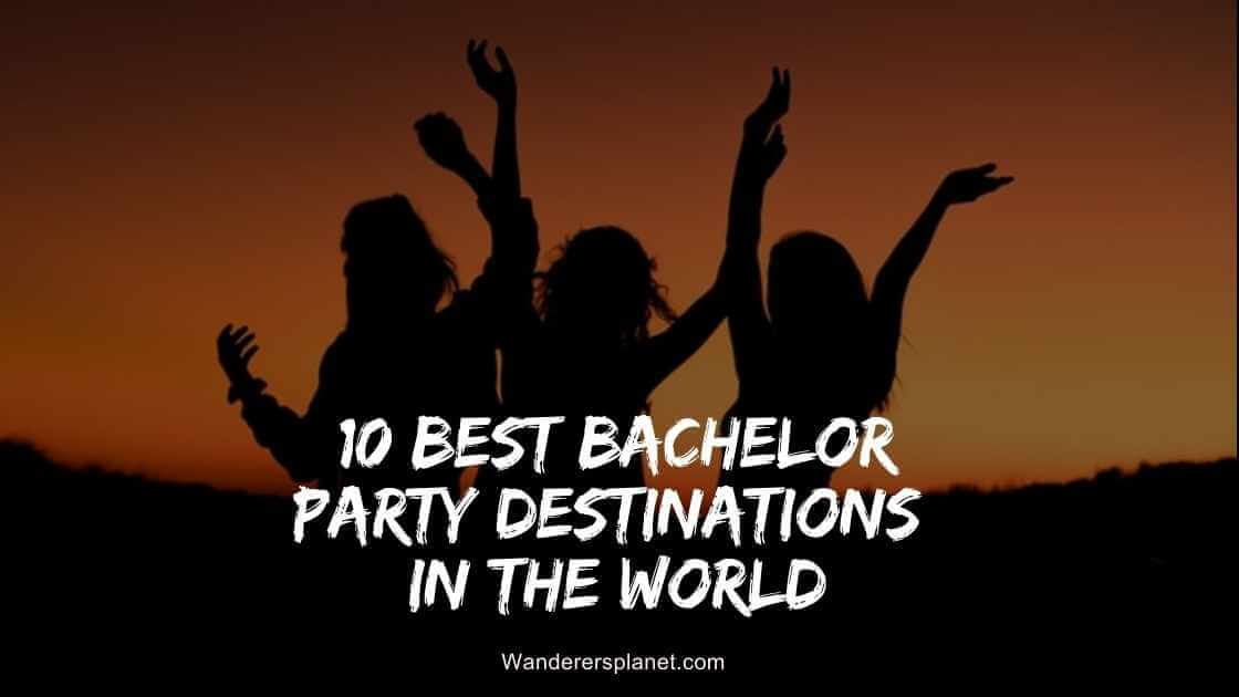 best bachelor party destinations in the world