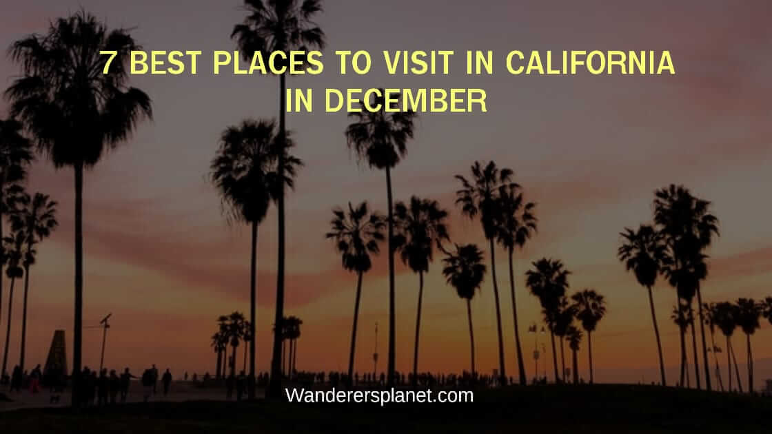 best places to visit in California in December